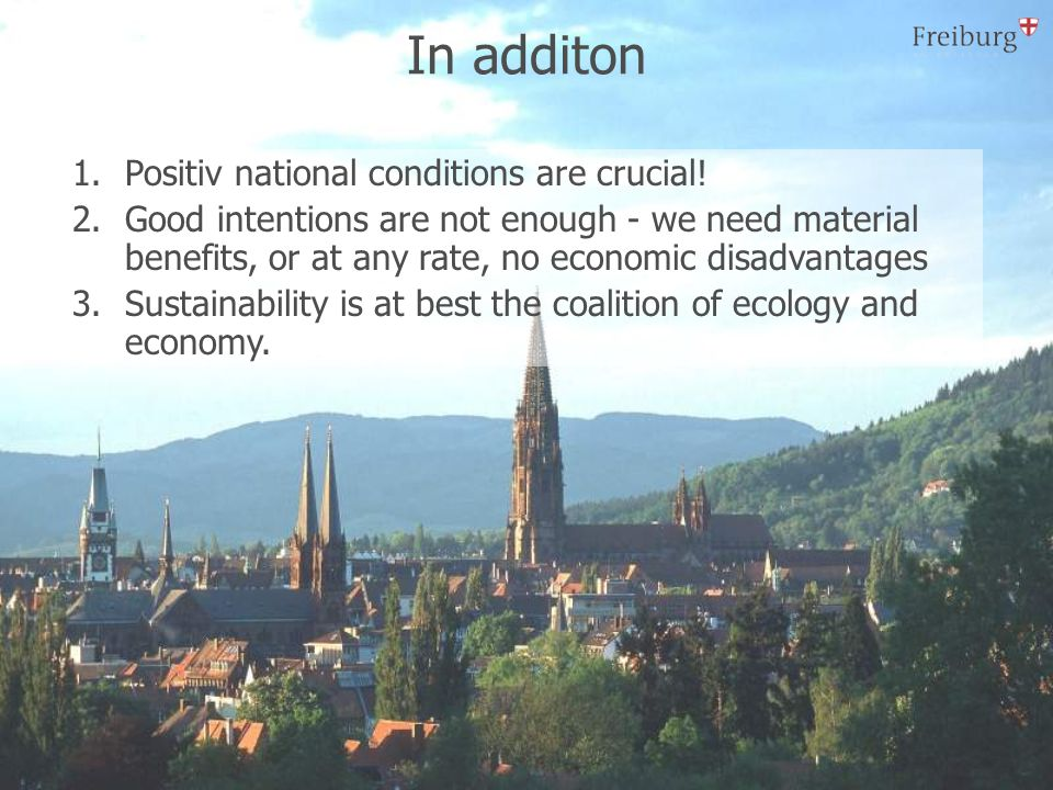 In additon 1.Positiv national conditions are crucial! 2.Good intentions are not enough - we need material benefits, or at any rate, no economic disadv