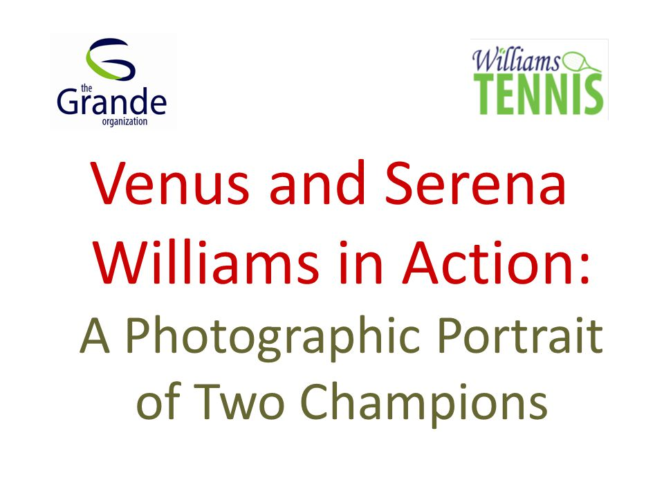 Venus and Serena Williams in Action: A Photographic Portrait of Two Champions