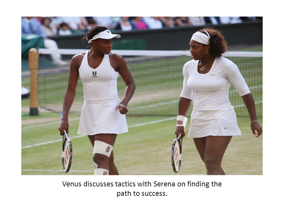Venus discusses tactics with Serena on finding the path to success.