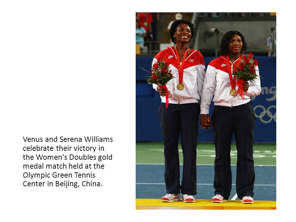 Venus and Serena Williams celebrate their victory in the Women s Doubles gold medal match held at the Olympic Green Tennis Center in Beijing, China.