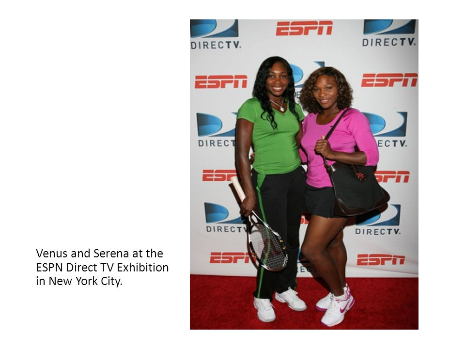 Venus and Serena at the ESPN Direct TV Exhibition in New York City.