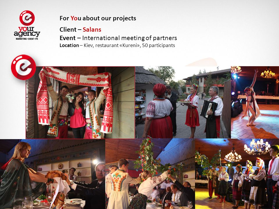 Client – Salans Event – International meeting of partners Location – Kiev, restaurant «Kureni», 50 participants For You about our projects