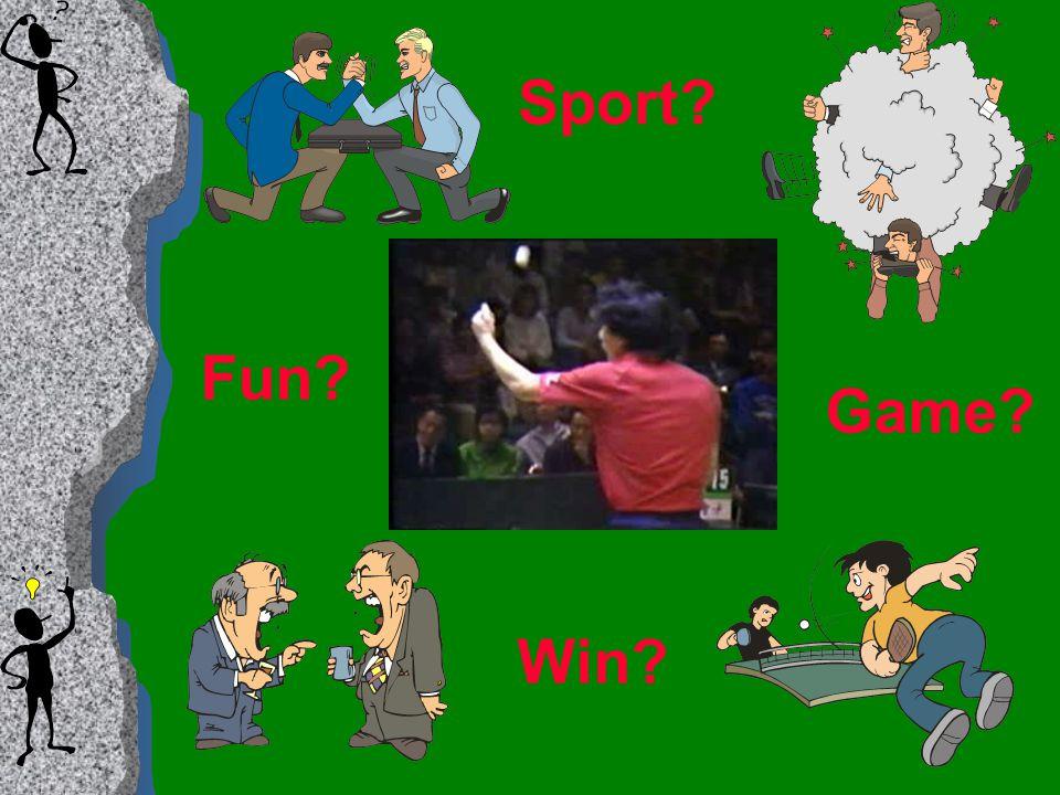 Sport? Fun? Game? Win?