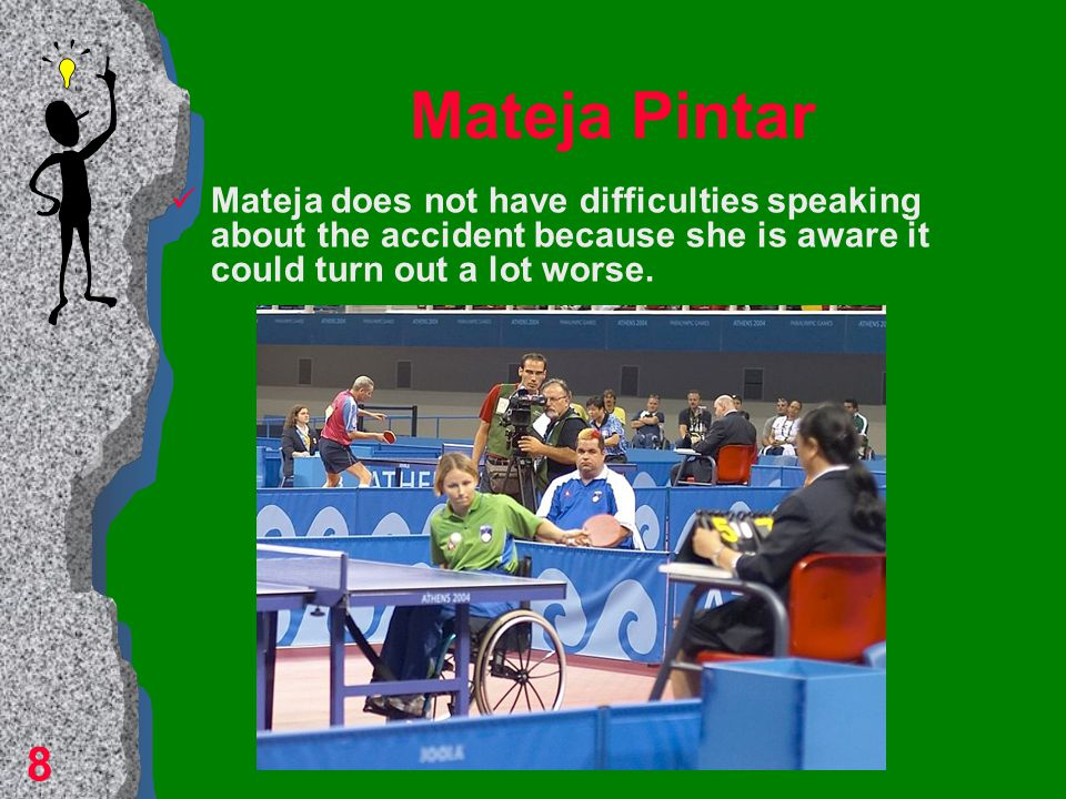 Mateja Pintar The following 6 months she spent at the Institute for rehabilitation and besides the rehab process she devoted her time to school.