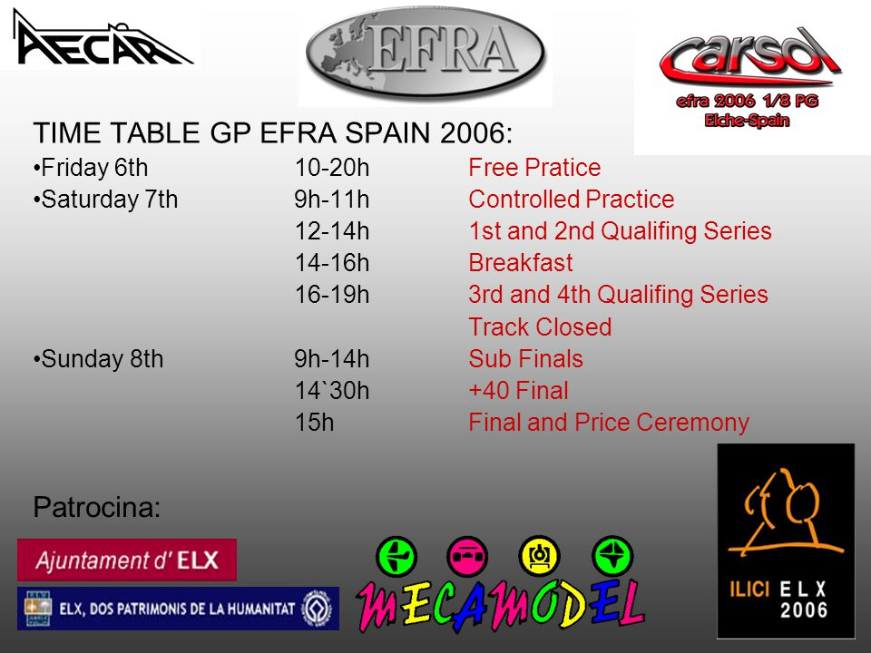 Patrocina: TIME TABLE GP EFRA SPAIN 2006: Friday 6th10-20hFree Pratice Saturday 7th9h-11hControlled Practice 12-14h1st and 2nd Qualifing Series 14-16h