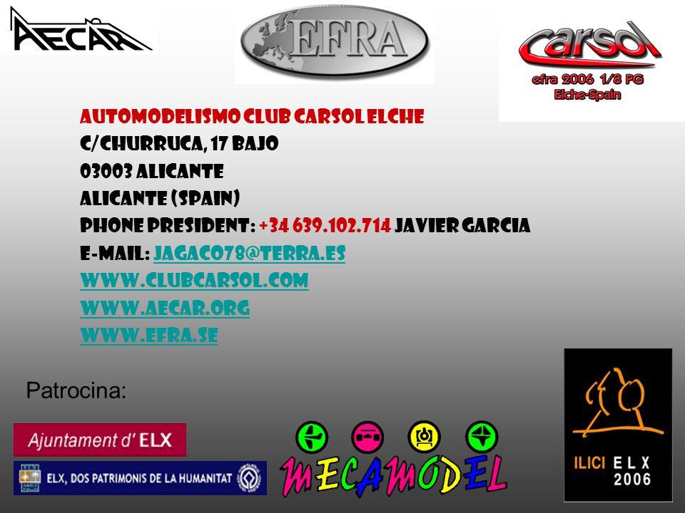 Patrocina: AUTOMODELISMO CLUB CARSOL ELCHE C/churruca, 17 Bajo 03003 Alicante Alicante (Spain) Phone president: +34 639.102.714 javier garcia E-mail: jagaco78@terra.esjagaco78@terra.es www.clubcarsol.com www.aecar.org www.efra.se