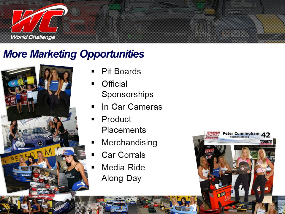 More Marketing Opportunities  Pit Boards  Official Sponsorships  In Car Cameras  Product Placements  Merchandising  Car Corrals  Media Ride Along Day