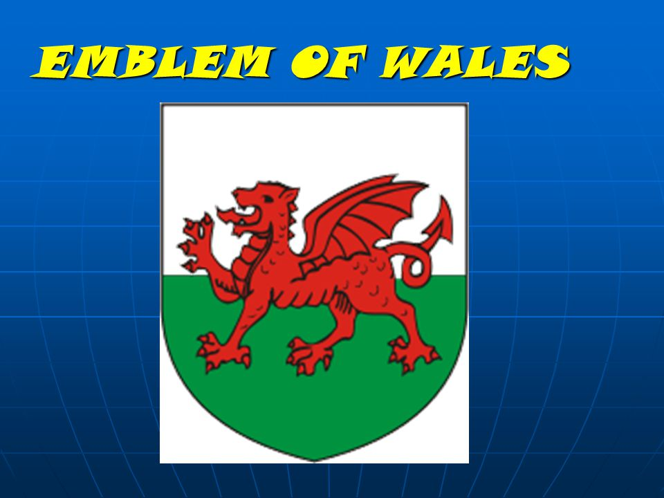 WALES The flag of Wales incorporates the red dragon Prince Cadwalader along with the Tudor colours of green and white.
