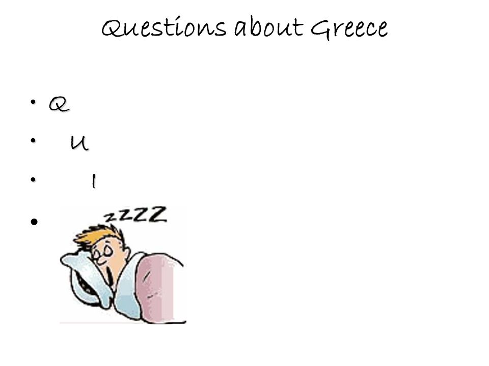 Questions about Greece Q U U I I