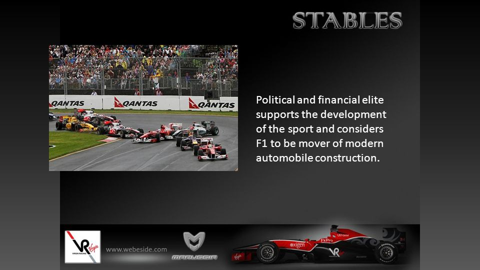 Political and financial elite supports the development of the sport and considers F1 to be mover of modern automobile construction.