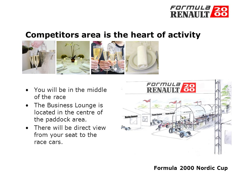 Formula 2000 Nordic Cup How will you spend the day? 10.30 Your guest arrives at the Formula Renault 2000 meeting point outside the paddock. 11.00 You