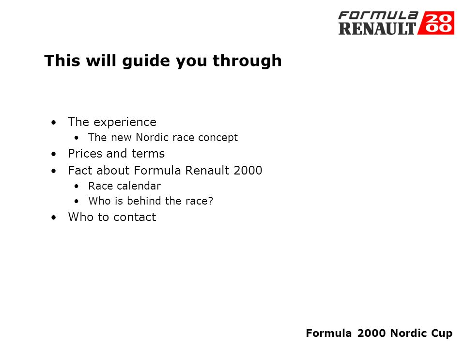 Formula 2000 Nordic Cup Welcome to the fast lane Business Lounge. Your opportunity to give your customers a special experience Click your mouse to con