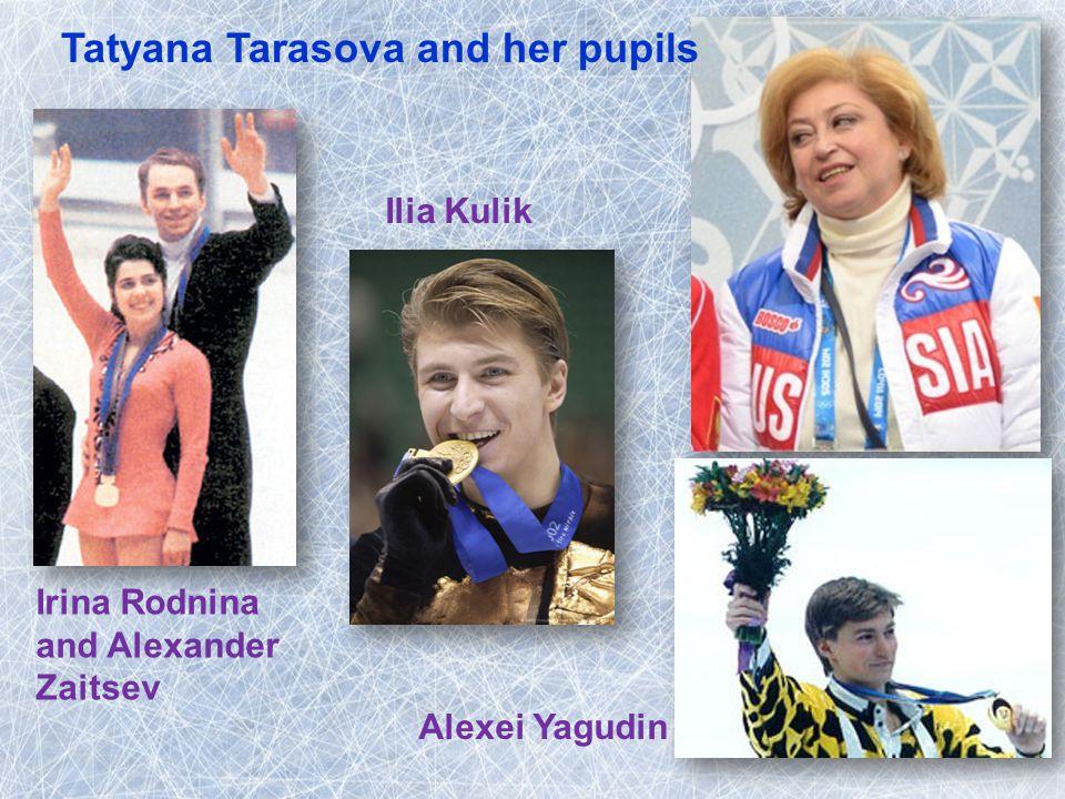 Tatyana Tarasova and her pupils Irina Rodnina and Alexander Zaitsev Ilia Kulik Alexei Yagudin