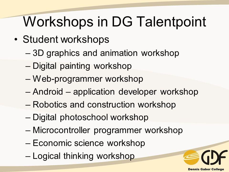 Workshops in DG Talentpoint Student workshops –3D graphics and animation workshop –Digital painting workshop –Web-programmer workshop –Android – appli