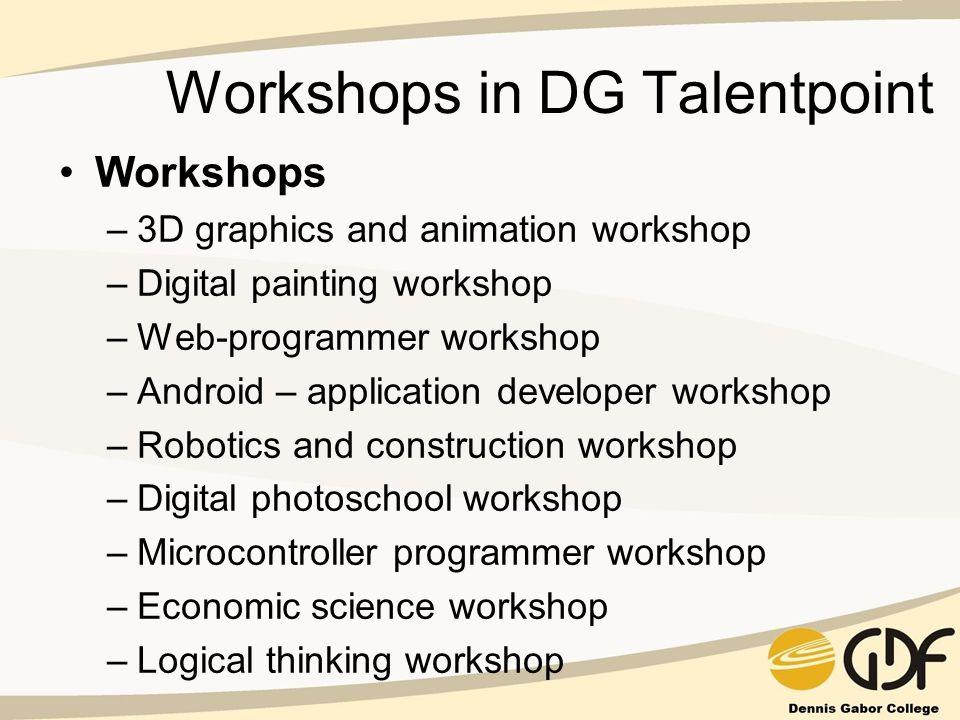 Workshops in DG Talentpoint Workshops –3D graphics and animation workshop –Digital painting workshop –Web-programmer workshop –Android – application d