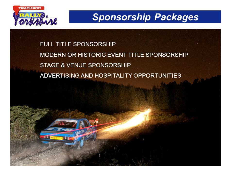 Sponsorship Packages FULL TITLE SPONSORSHIP MODERN OR HISTORIC EVENT TITLE SPONSORSHIP STAGE & VENUE SPONSORSHIP ADVERTISING AND HOSPITALITY OPPORTUNITIES
