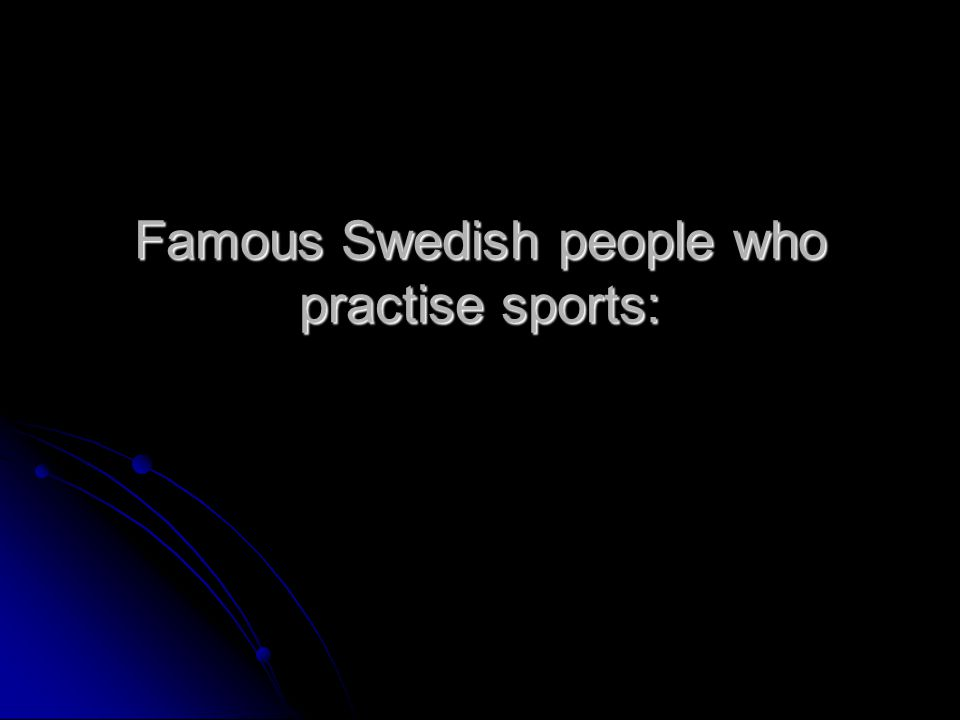 Famous Swedish people who practise sports: