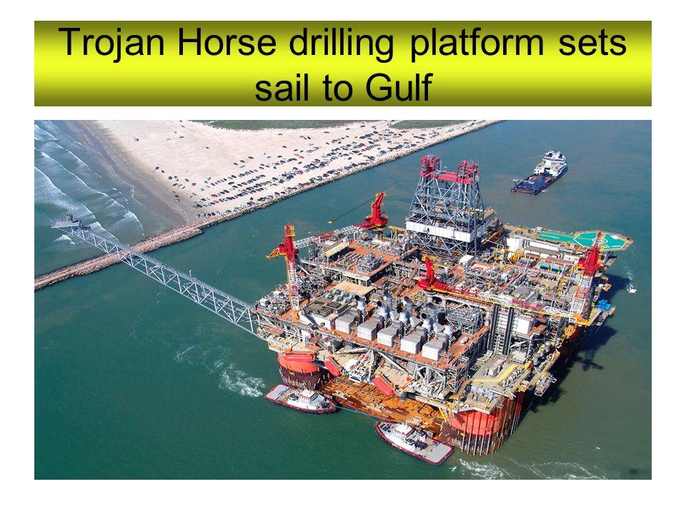 Trojan Horse drilling platform sets sail to Gulf