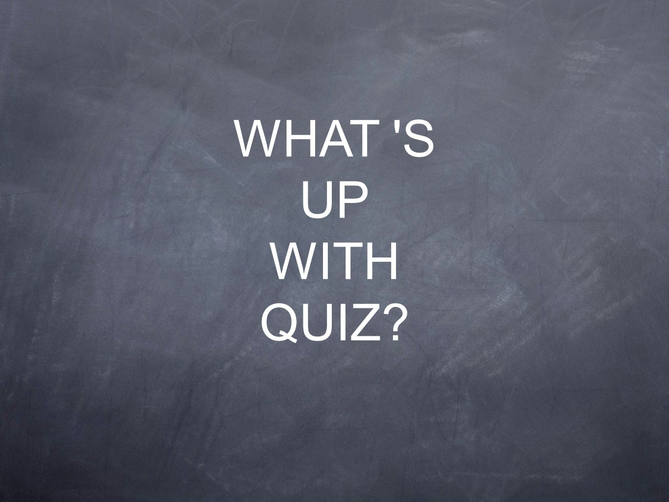 WHAT S UP WITH QUIZ