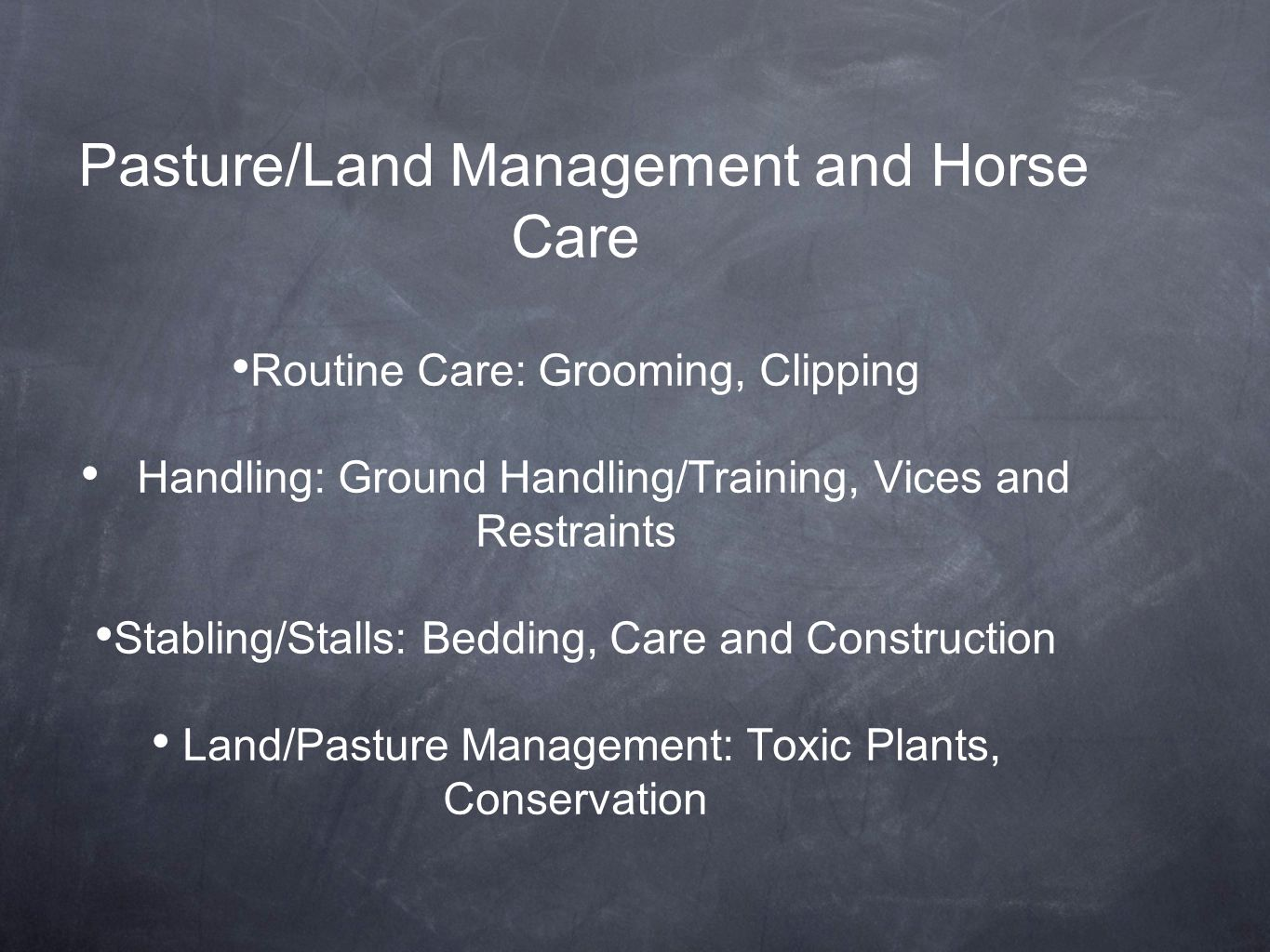 Pasture/Land Management and Horse Care Routine Care: Grooming, Clipping Handling: Ground Handling/Training, Vices and Restraints Stabling/Stalls: Bedding, Care and Construction Land/Pasture Management: Toxic Plants, Conservation