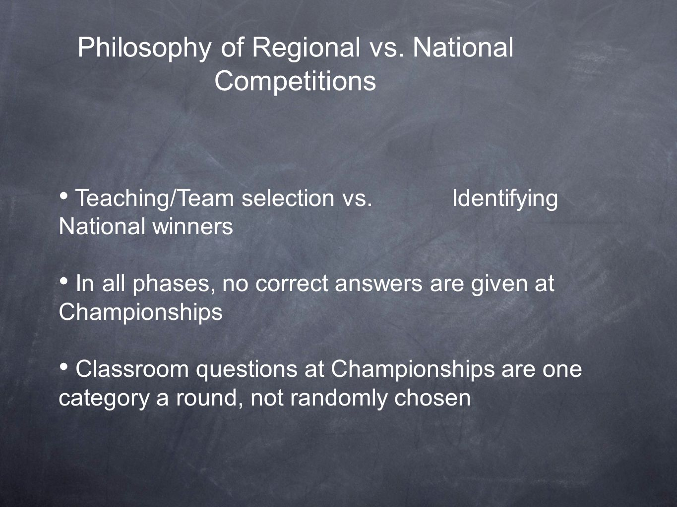 Philosophy of Regional vs. National Competitions Teaching/Team selection vs.