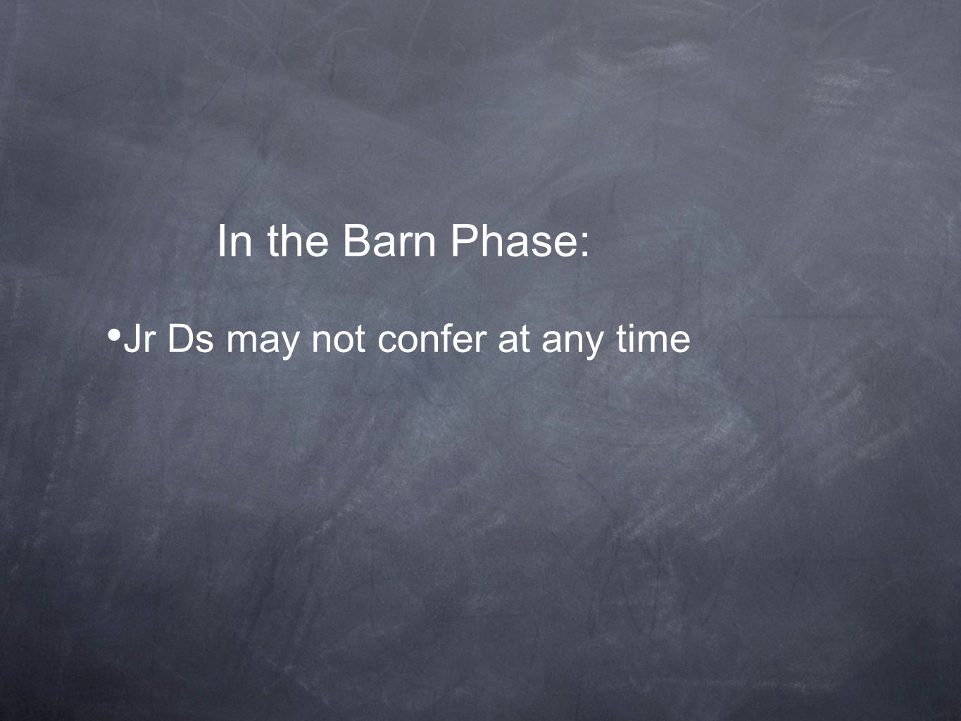 In the Barn Phase: Jr Ds may not confer at any time