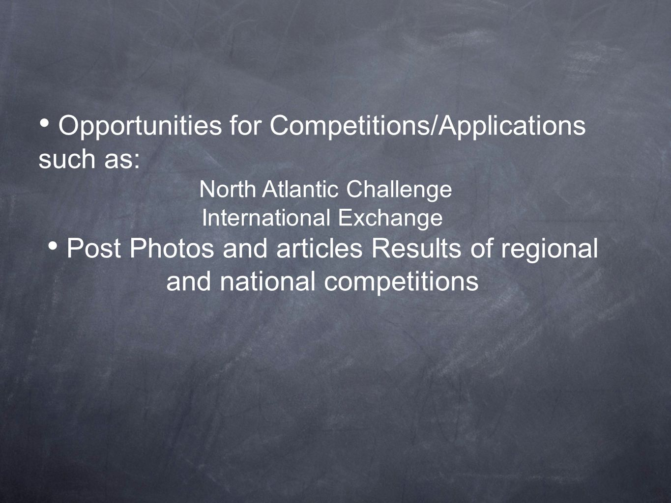 Opportunities for Competitions/Applications such as: North Atlantic Challenge International Exchange Post Photos and articles Results of regional and national competitions