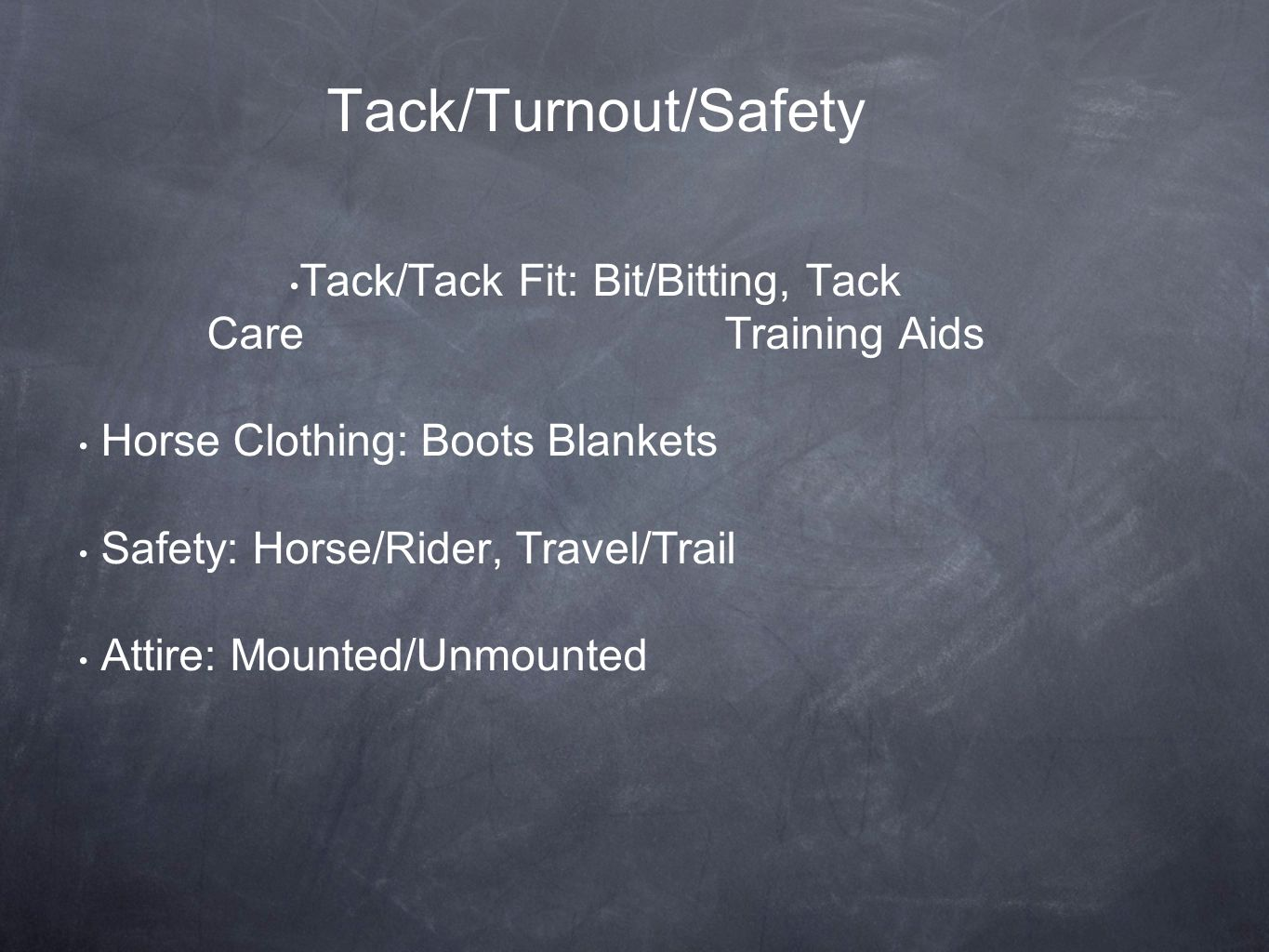 Tack/Turnout/Safety Tack/Tack Fit: Bit/Bitting, Tack Care Training Aids Horse Clothing: Boots Blankets Safety: Horse/Rider, Travel/Trail Attire: Mounted/Unmounted