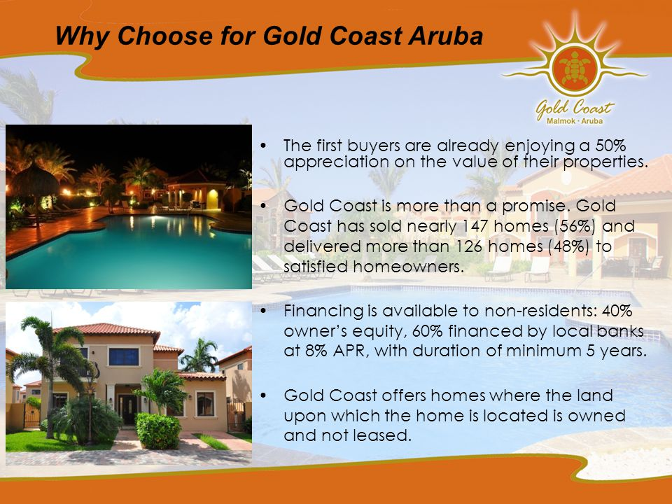 Why Choose for Gold Coast Aruba The first buyers are already enjoying a 50% appreciation on the value of their properties.