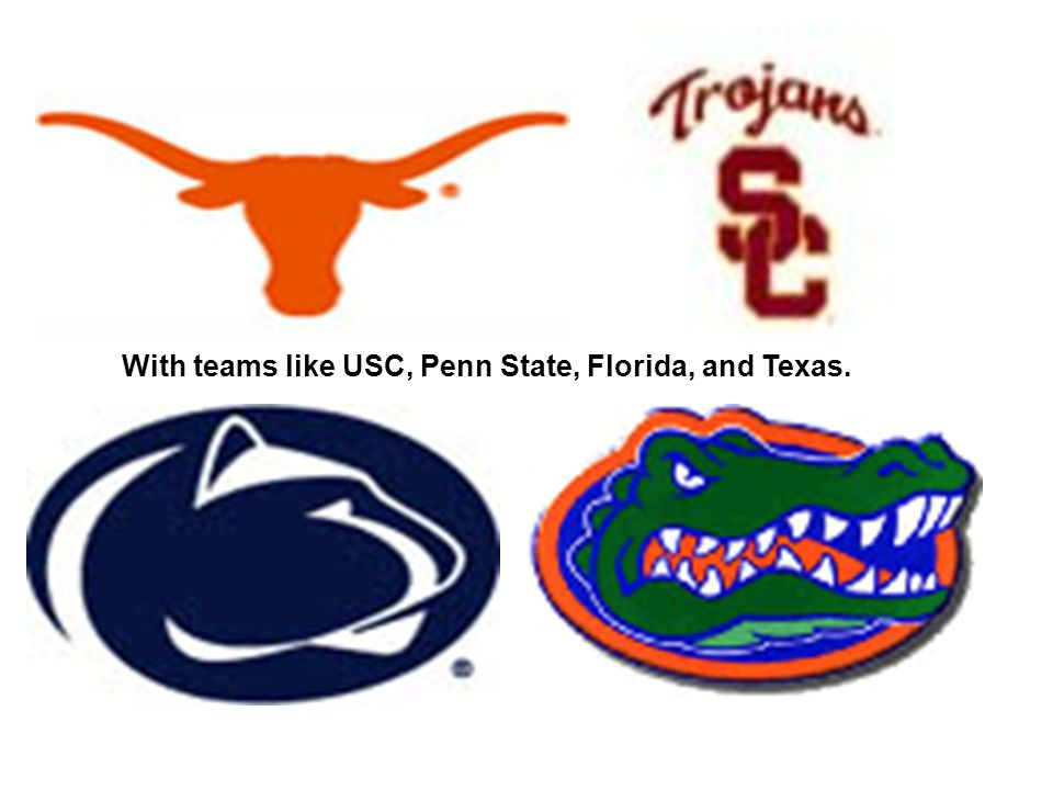 With teams like USC, Penn State, Florida, and Texas.