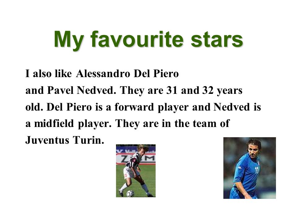 My favourite stars I also like Alessandro Del Piero and Pavel Nedved.