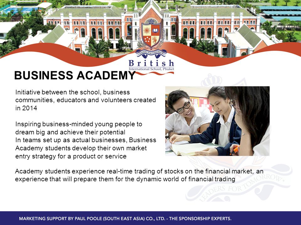 BUSINESS ACADEMY Initiative between the school, business communities, educators and volunteers created in 2014 Inspiring business-minded young people
