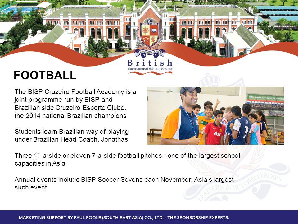 FOOTBALL The BISP Cruzeiro Football Academy is a joint programme run by BISP and Brazilian side Cruzeiro Esporte Clube, the 2014 national Brazilian ch