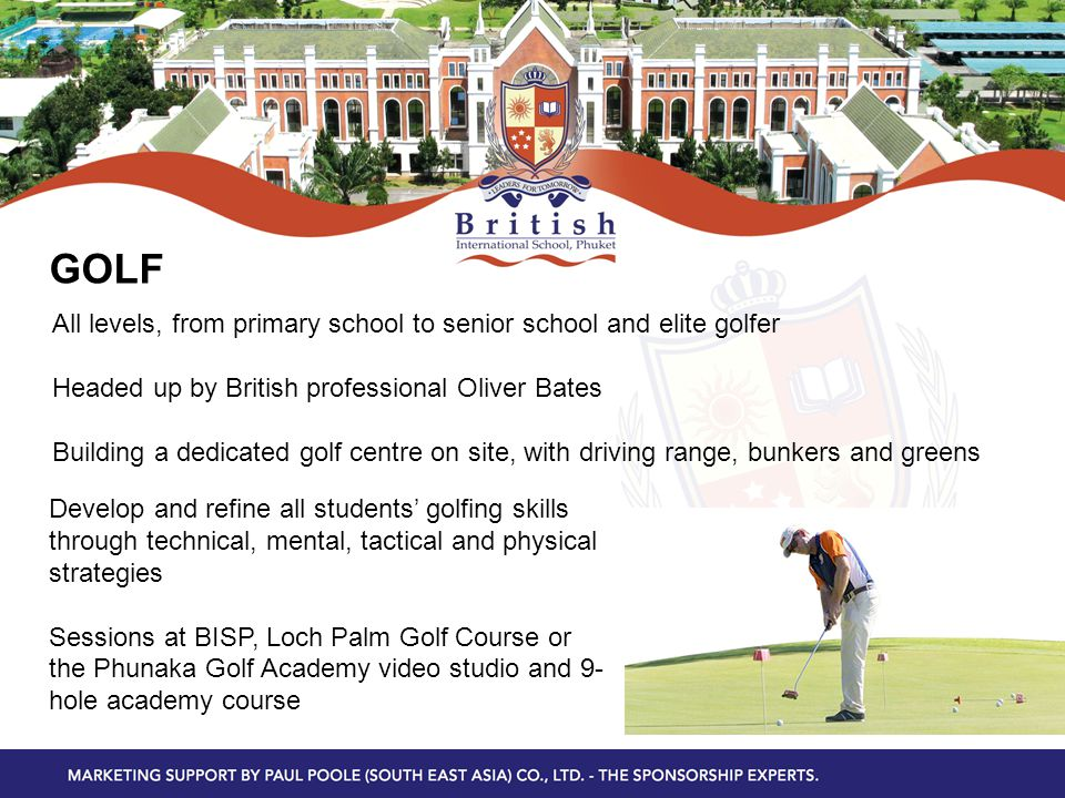 GOLF Develop and refine all students' golfing skills through technical, mental, tactical and physical strategies Sessions at BISP, Loch Palm Golf Cour