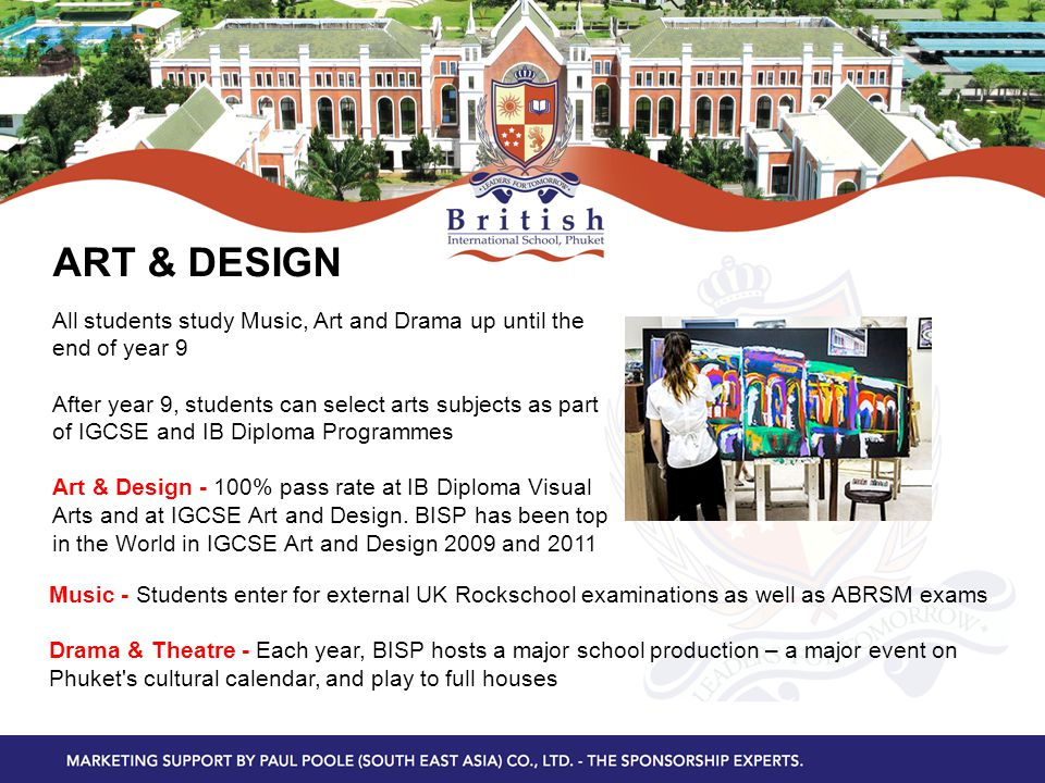 ART & DESIGN All students study Music, Art and Drama up until the end of year 9 After year 9, students can select arts subjects as part of IGCSE and I