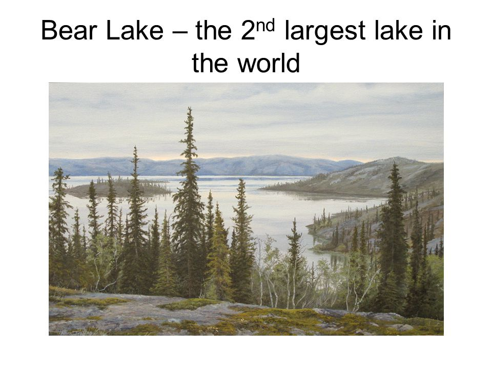 Bear Lake – the 2 nd largest lake in the world
