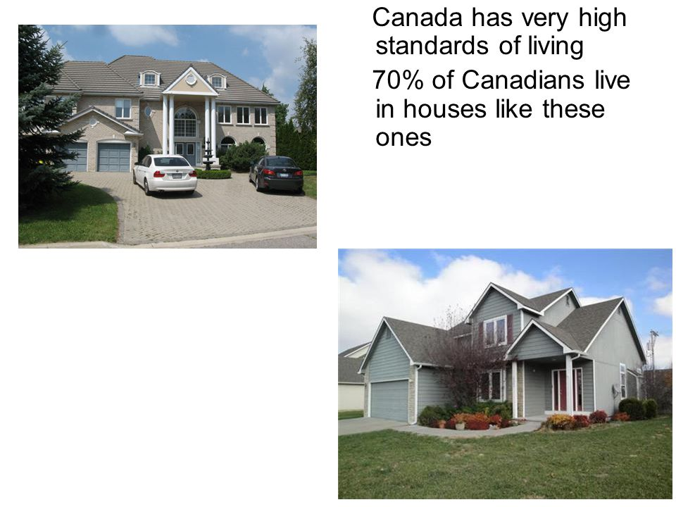 Canada has very high standards of living 70% of Canadians live in houses like these ones