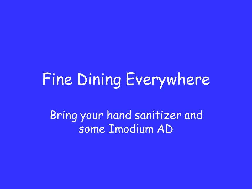 Fine Dining Everywhere Bring your hand sanitizer and some Imodium AD