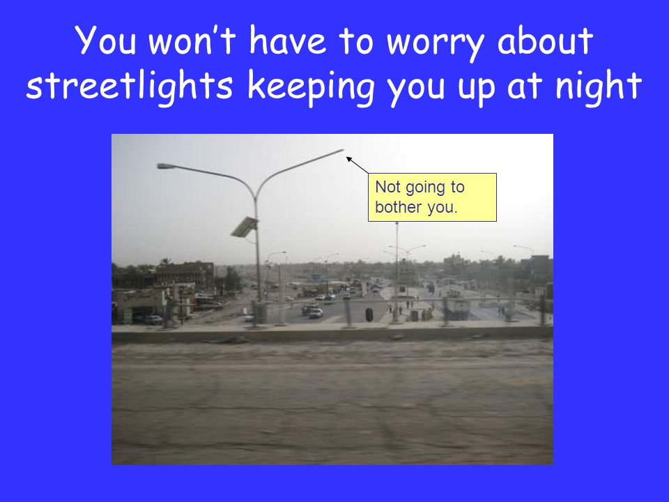 You won't have to worry about streetlights keeping you up at night Not going to bother you.