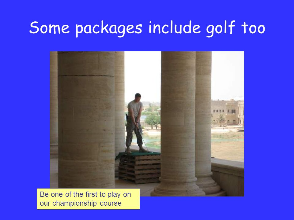 Some packages include golf too Be one of the first to play on our championship course