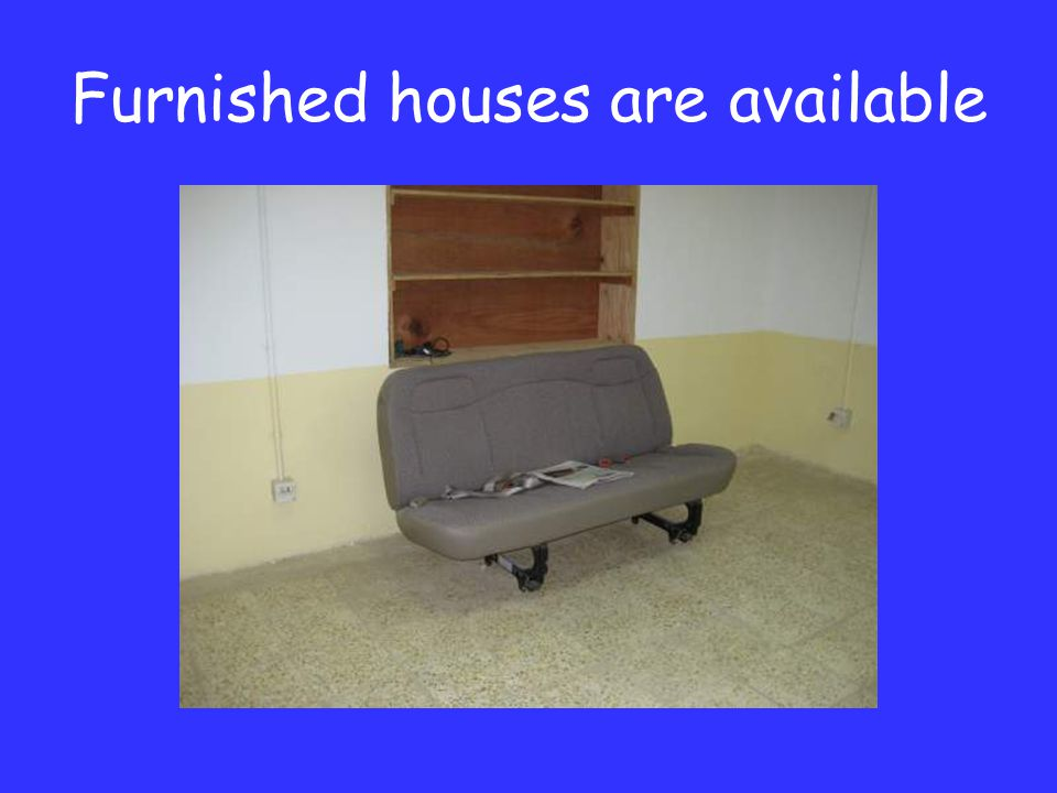 Furnished houses are available
