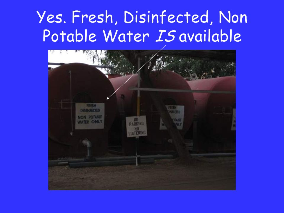 Yes. Fresh, Disinfected, Non Potable Water IS available