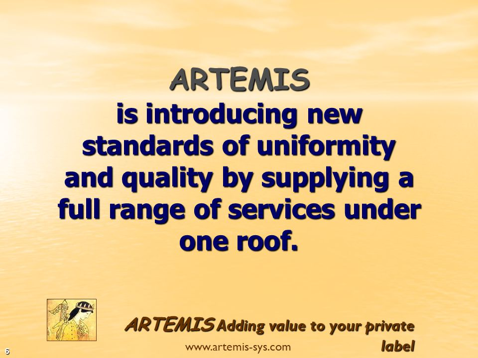 ARTEMIS Adding value to your private label www.artemis-sys.com 5  Competitive prices.