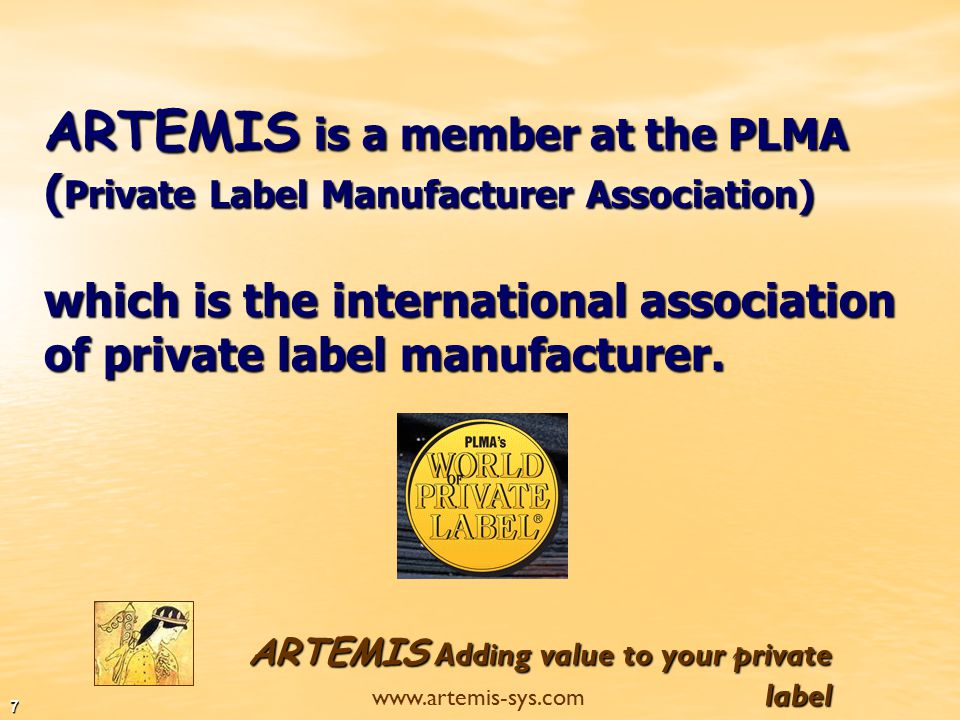 ARTEMIS Adding value to your private label www.artemis-sys.com 6 ARTEMIS is introducing new standards of uniformity and quality by supplying a full range of services under one roof.