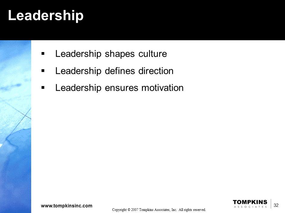 32 www.tompkinsinc.com 32 Copyright © 2007 Tompkins Associates, Inc. All rights reserved. Leadership  Leadership shapes culture  Leadership defines