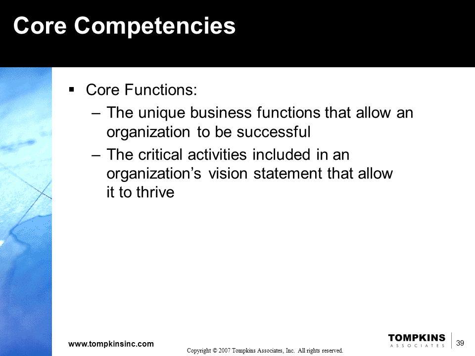 39 www.tompkinsinc.com 39 Copyright © 2007 Tompkins Associates, Inc. All rights reserved. Core Competencies  Core Functions: –The unique business fun