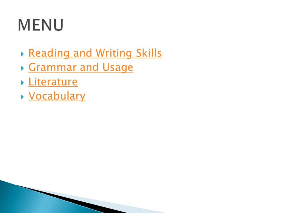  Reading and Writing Skills Reading and Writing Skills  Grammar and Usage Grammar and Usage  Literature Literature  Vocabulary Vocabulary