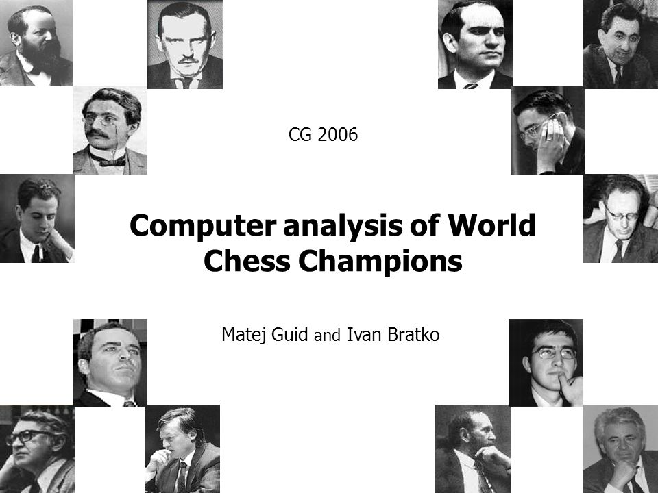 Computer analysis of World Chess Champions Matej Guid and Ivan Bratko CG 2006