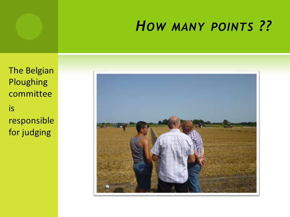 H OW MANY POINTS The Belgian Ploughing committee is responsible for judging