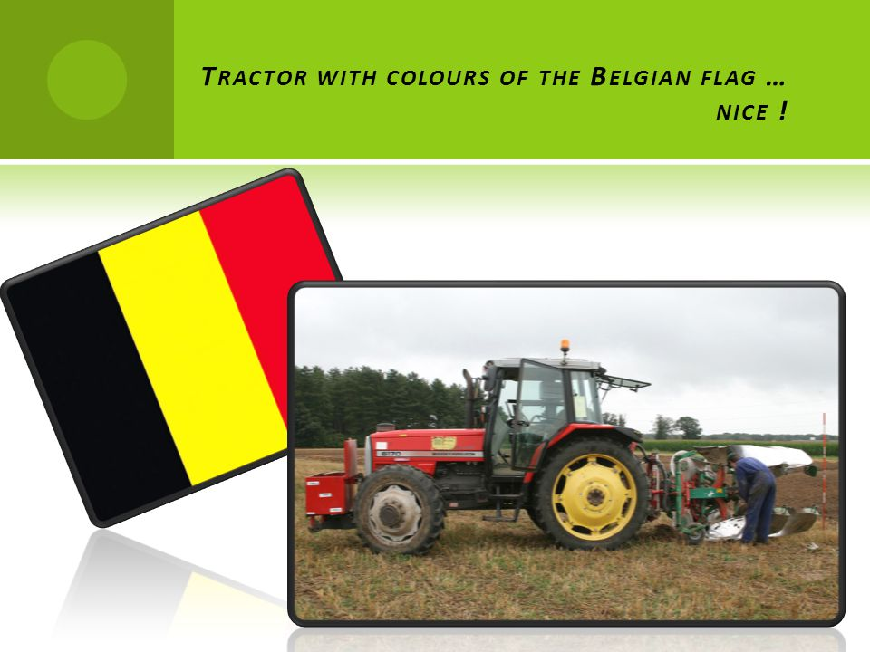 T RACTOR WITH COLOURS OF THE B ELGIAN FLAG … NICE !